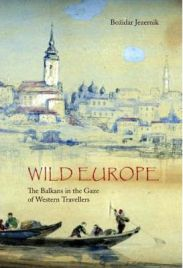 Wild Europe: The Balkans in the Gaze of Western Travellers, Bozidar Jezernik