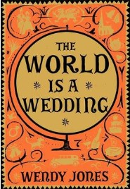 The World is a Wedding, Wendy Jones, book review