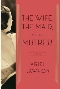 The Wife, the Maid and the Mistress by Ariel Lawhon, book review