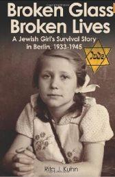 Broken Glass, Broken Lives: A Jewish Girls' Survival Story in Berlin, 1933 - 1945  Rita Kluhn