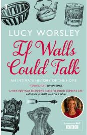 If Walls Could Talk: An Intimate History of the Home by Lucy Worsley, book review